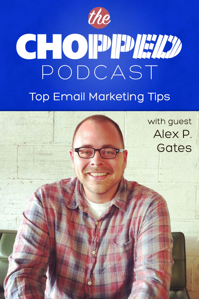 Alex P. Gates is the next guest on the Chopped Podcast talking about Top Email Marketing Tips for Food Bloggers