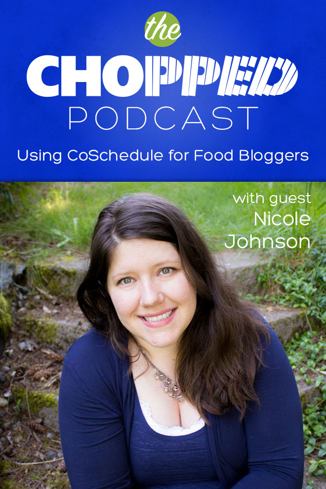 Nicole Johnson is the next guest on the Chopped Podcast talking about Using CoSchedule for Food Bloggers