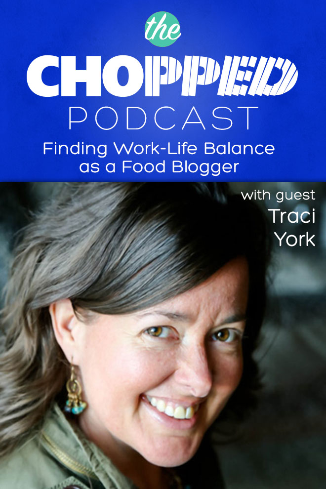 Finding Work-Life Balance as a Food Blogger with Traci York on the Chopped Podcast today!