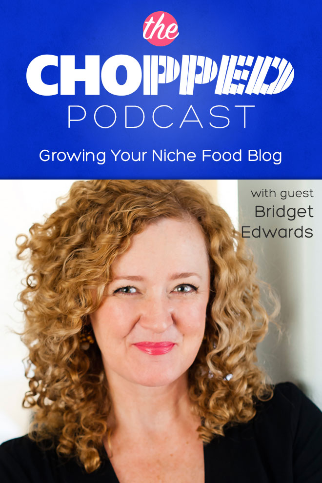 Growing Your Niche Food Blog with Bridget Edwards on Chopped Podcast