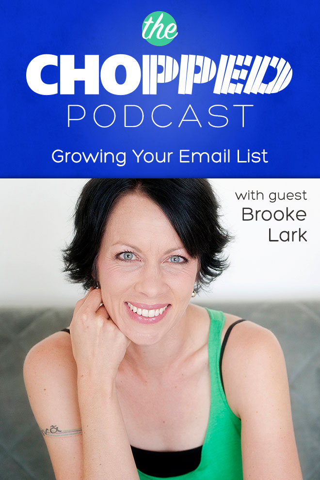 Learn about Growing Your Email List with Brooke Lark, the next guest on the Chopped Podcast!