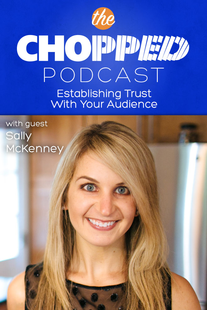 Sally McKenney of Sally's Baking Addiction is on the podcast today talking about establishing trust with your audience
