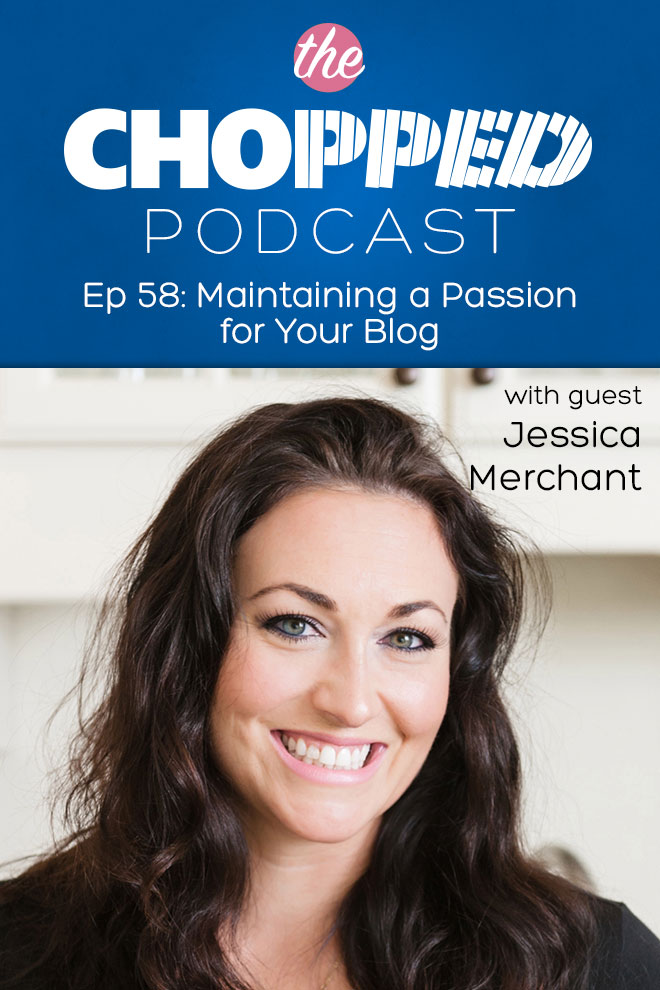 Jessica Merchant of the site How Sweet Eats is on the Chopped Podcast talking about Maintaining a Passion for Your Blog