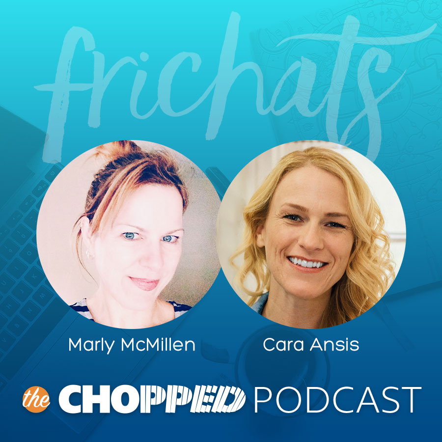 "The Chopped Podcast ""Frichats"" with Marly and Cara"