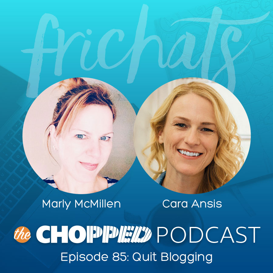Chopped Podcast FriChats: Why you should quit blogging!