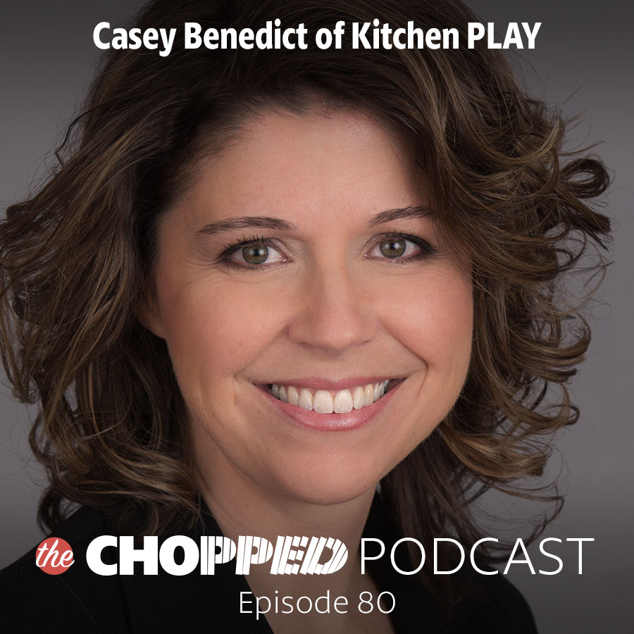 Casey Benedict of Kitchen PLAY on the Chopped Podcast Episode 80 is talking about Food Blogger Business Strategies