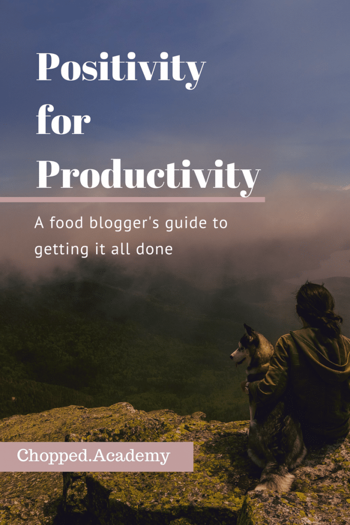 Positivity for Productivity: a food blogger's guide to getting it all done