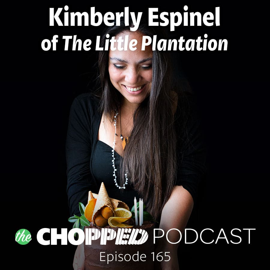 Episode 165 of the Chopped Podcast features Kimberly Espinel of the site The Little Plantation